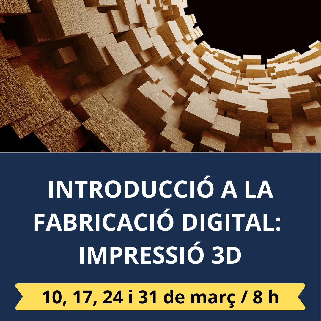 INTRODUCCIÓ A LA FABRICACIÓ DIGITAL: IMPRESSIÓ EN 3D